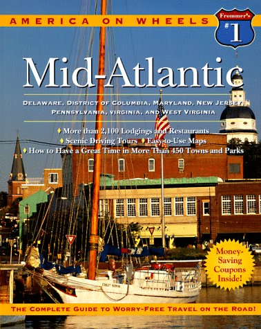 Frommer's America on Wheels Mid-Atlantic 1997: Delaware, District of Columbia, Maryland, New Jersey, Pennsylvania, Virginia, and West Virgin - William Goodwin