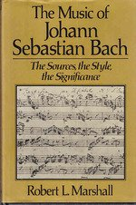The Music of Johann Sebastian Bach : The Sources, the Style, the Significance - Robert L. Marshall