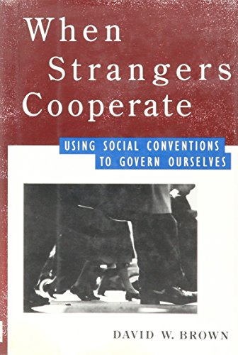 When Strangers Cooperate : Using Social Conventions to Govern Ourselves - David W. Brown