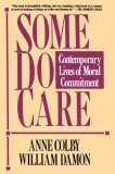 Some Do Care : Contemporary Lives of Moral Commitment - Anne Colby; William Damon