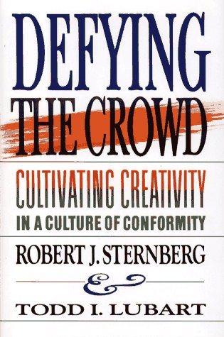 Defying the Crowd: Cultivating Creativity in a Culture of Conformity - Robert J. Sternberg; Todd I. Lubart