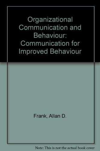 Organizational Communication and Behavior: Communicating to Improve Performance {2+2=5} - Allan D. Frank; Judi L. Brownell