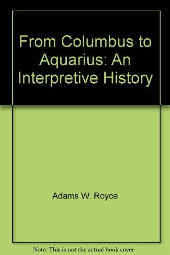 From Columbus to Aquarius: An interpretive history - George Edward Frakes