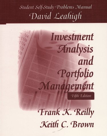 Investment Analysis  &  Portfolio Management: Student Self-Study Problems Manual - David Leahigh; Frank K. Reilly; Keith C. Brown