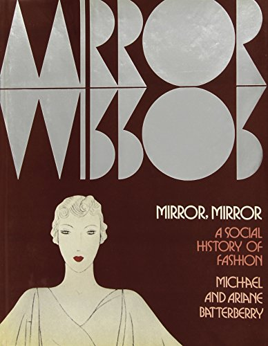 Mirror, Mirror: A Social History of Fashion - Michael Batterberry; Ariane Ruskin Batterberry