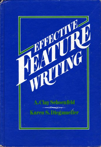 Effective Feature Writing: With a Study Guide to Slanting and Selling - A.Clay Schoenfeld; Karen S. Diegmueller
