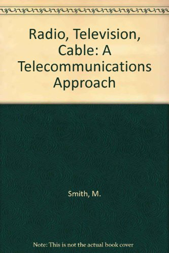 Radio, TV and Cable: A Telecommunications Approach - Marvin Smith