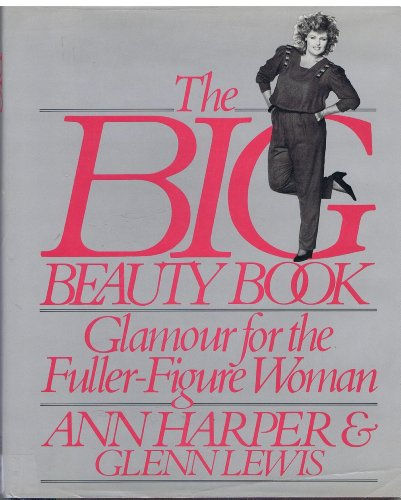 The Big Beauty Book: Glamour for the Fuller-Figure Woman - Ann Harper; Glenn Lewis