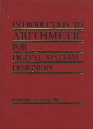 Introduction to Arithmetic for Digital Systems Designers (The Oxford Series in Electrical and Computer Engineering) - Shlomo Waser; Michael J. Flynn