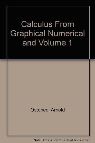 Calculus From Graphical Numerical and Volume 1 - Ostebee, Arnold