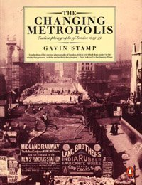 The Changing Metropolis: Earliest Photography of London 1839-1879 - Gavin Stamp