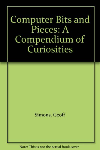 Computer Bits and Pieces : A Compendium of Curiosities - Geoff Simons