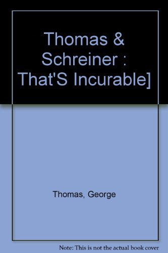 That's Incurable! : The Doctors' Guide to Common Complaints, Rare Diseases, and the Meaning of Life - George Thomas; Lee Schreiner; Audrey Thomas