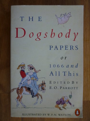 The Dogsbody Papers or 1066 and All This - E. Parrott
