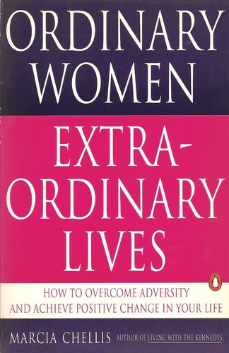 Ordinary women, Extraordinary Lives: How to Overcome Adversity and Achieve Positive Change in Your Life - Marcia Chellis