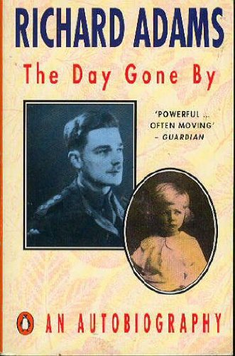 THE DAY GONE BY: An Autobiography - RICHARD ADAMS