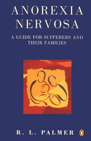 Anorexia Nervosa: A Guide for Sufferers and Their Families, Second Edition (Penguin health care  &  fitness) - R. L. Palmer