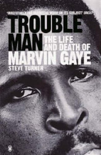Trouble Man the Life and Death of Marvin Gaye - Turner, Steve