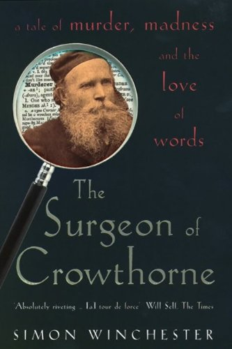 The Surgeon of Crowthorne. Der Mann, der die Wörter liebte, engl. Ausgabe : A Tale of Murder, Madness and the 'Oxford English Dictionary' - Simon Winchester