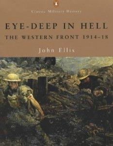 Eye-deep in Hell: The Western Front 1914-1918 (Penguin Classic Military History) - Ellis, John