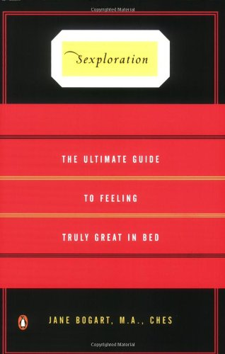 Sexploration: The Ultimate Guide to Feeling Truly Great in Bed - Jane Bogart