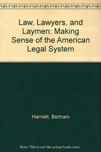 Law, Lawyers, and Laymen : Making Sense Out of the American Legal System - Bertram Harnett