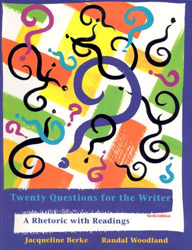 Twenty Questions for the Writer: A Rhetoric with Readings - Jacqueline Berke; Randal Woodland