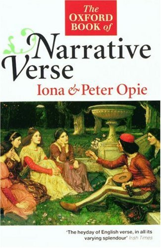 The Oxford Book of Narrative Verse (Oxford Books of Verse) - Iona Opie; Peter Opie