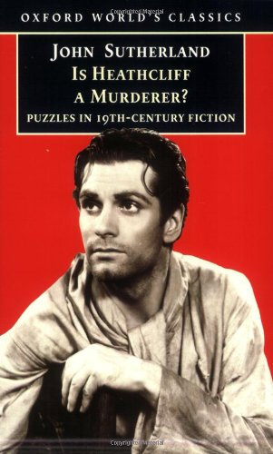 Is Heathcliff a Murderer?: Great Puzzles in Nineteenth-Century Fiction (Oxford World's Classics) - John Sutherland