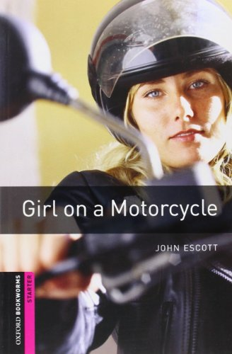 Oxford Bookworms Library: Girl on a Motorcycle: Starter: 250-Word Vocabulary (Oxford Bookworms Library: Crime  &  Mystery) - John Escott
