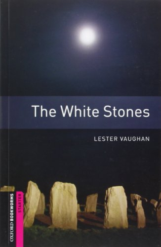 Oxford Bookworms Library: The White Stones: Starter: 250-Word Vocabulary - Lester Vaughan