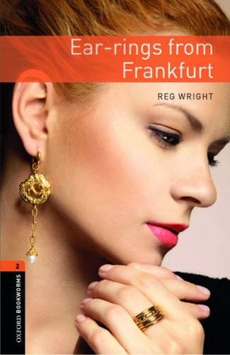Oxford Bookworms Library: Ear-rings from Frankfurt: Level 2: 700-Word Vocabulary (Oxford Bookworms Stage 2) - Reg Wright