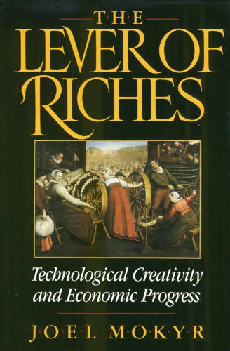 The Lever of Riches: Technological Creativity and Economic Progress - Joel Mokyr