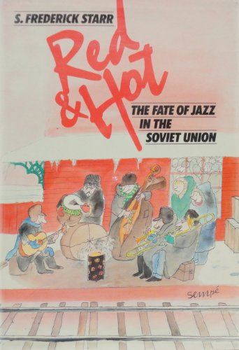 Red and Hot : The Fate of Jazz in the Soviet Union, 1917-1980 - Starr, S. Frederick