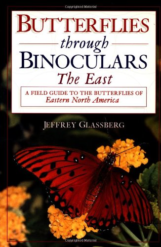 Butterflies through Binoculars: The East A Field Guide to the Butterflies of Eastern North America - Jeffrey Glassberg