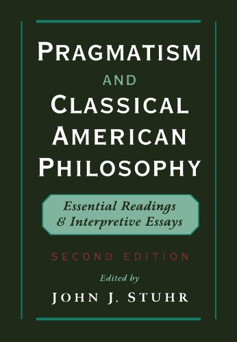 Pragmatism and Classical American Philosophy: Essential Readings and Interpretive Essays - John J. Stuhr