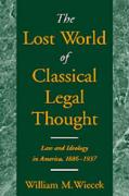 The Lost World of Classical Legal Thought: Law and Ideology in America, 1886-1937