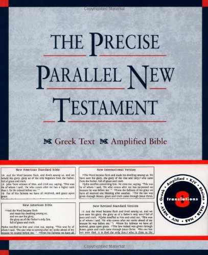 The Precise Parallel New Testament: Greek Text ? King James Version ? Rheims Bible ? New International Version ? New Revised Standard Versio - John R., III Kohlenberger