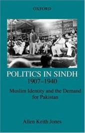 Politics in Sindh, 1907-1940: Muslim Identity and the Demand for Pakistan