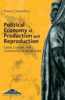 Political Economy of Production and Reproduction: Caste, Custom, and Community in North India - Chowdhry, Prem