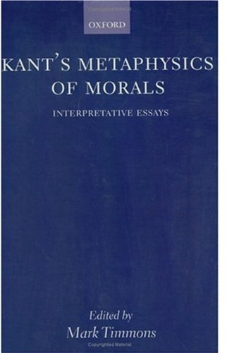 Kant's Metaphysics of Morals: Interpretative Essays - Mark Timmons
