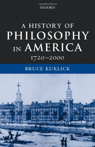 A History of Philosophy in America, 1720-2000 - Bruce Kuklick
