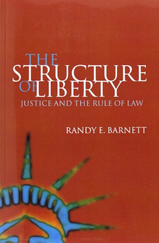 The Structure of Liberty: Justice and the Rule of Law - Randy E. Barnett