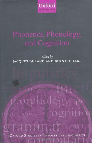 Phonetics, Phonology, and Cognition (Oxford Studies in Theoretical Linguistics) - Jacques Durand; Bernard Laks