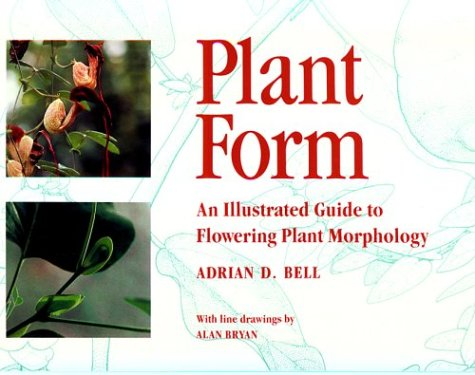 Plant Form: An Illustrated Guide to Flowering Plant Morphology - Adrian D. Bell