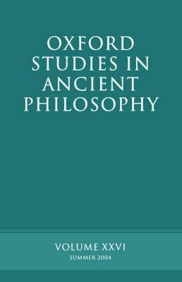 Oxford Studies in Ancient Philosophy: Volume XXVI: Summer 2004 - Sedley, David N.