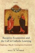 Receptive Ecumenism and the Call to Catholic Learning: Exploring a Way for Contemporary Ecumenism