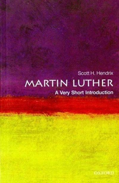 Martin Luther: A Very Short Introduction - Professor Scott H. Hendrix