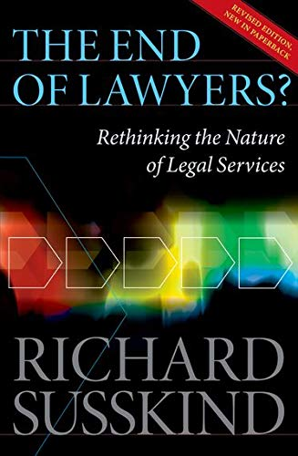 The End of Lawyers? Rethinking the nature of legal services : Rethinking the nature of legal services - Richard Susskind