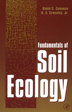 Fundamentals of Soil Ecology - David C. Coleman; D. A. Crossley Jr.